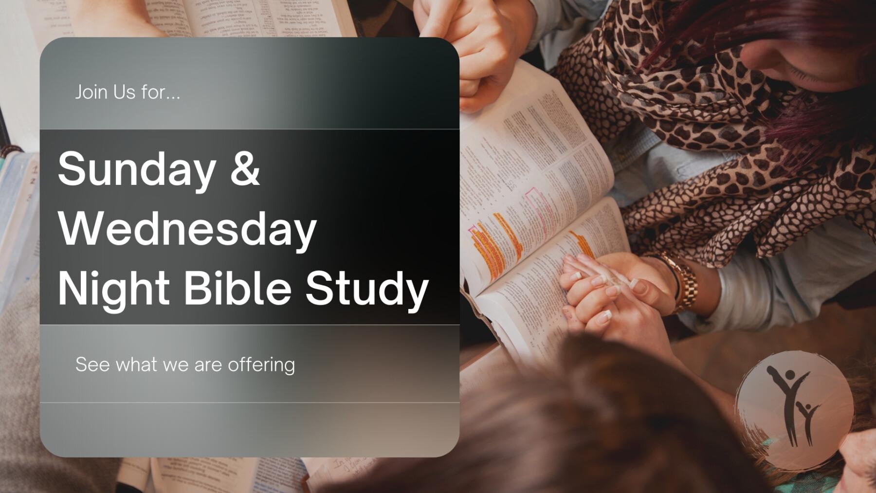 Sunday & Wednesday Night Bible Studies